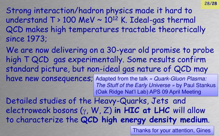 Strong interaction/hadron physics made it hard to understand T > 100 MeV ~ 10