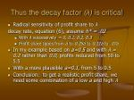 thus the decay factor is critical