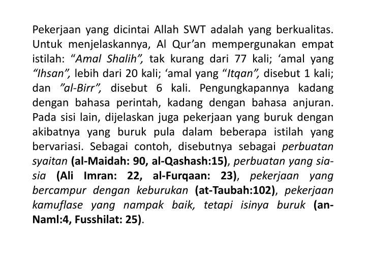 Pekerjaan yang dicintai Allah SWT adalah yang berkualitas. Untuk menjelaskannya, Al Qur'an memperg...