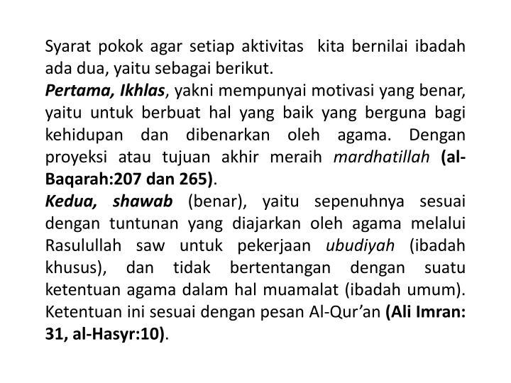 Syarat pokok agar setiap aktivitas kita bernilai ibadah ada dua, yaitu sebagai berikut.