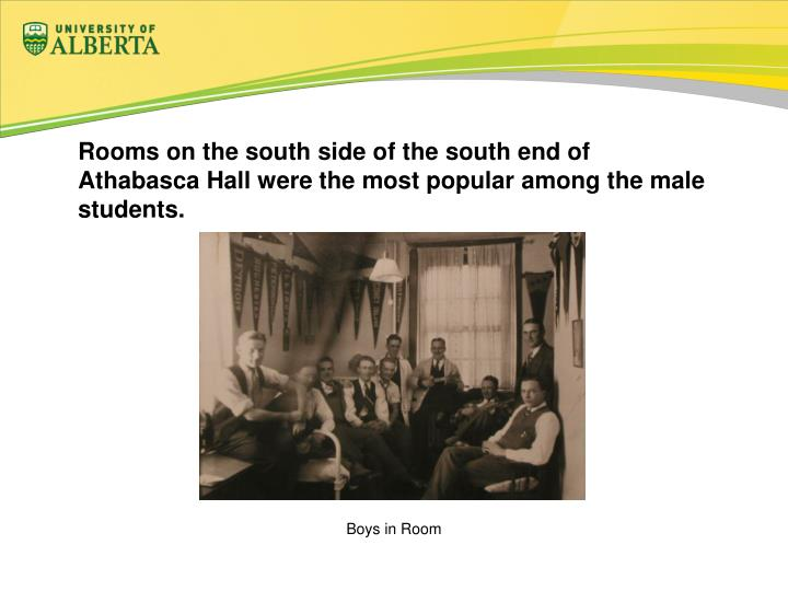 Rooms on the south side of the south end of Athabasca Hall were the most popular among the male students.