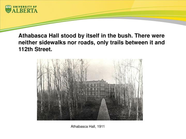 Athabasca Hall stood by itself in the bush. There were neither sidewalks nor roads, only trails between it and 112th Street.
