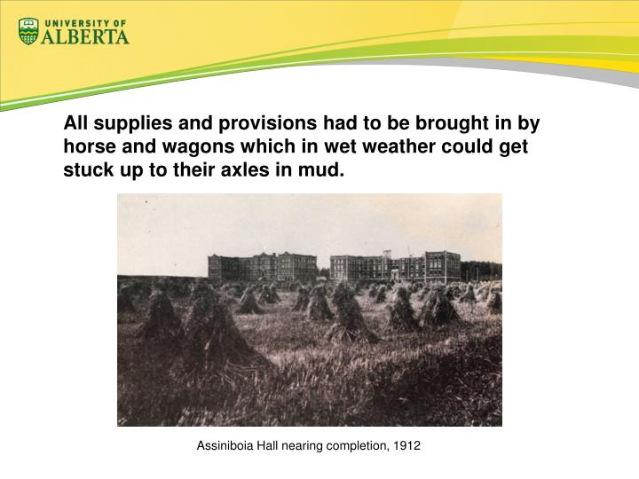 All supplies and provisions had to be brought in by horse and wagons which in wet weather could get stuck up to their axles in mud.