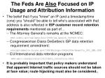 the feds are also focused on ip usage and attribution information
