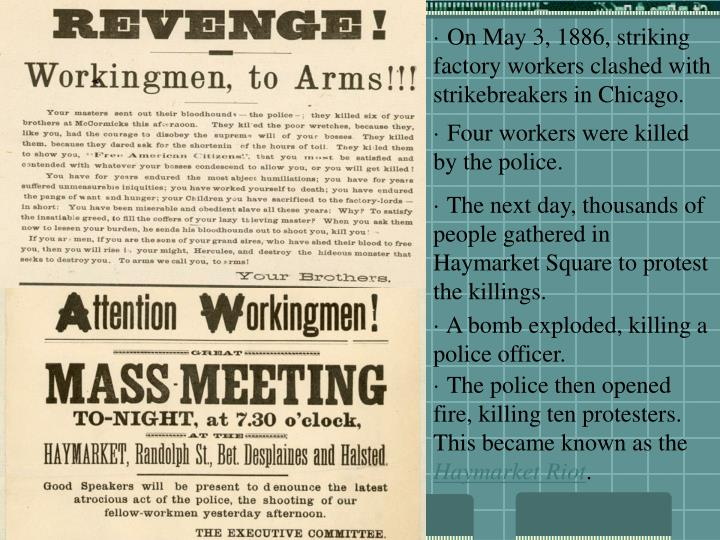 · On May 3, 1886, striking factory workers clashed with strikebreakers in Chicago.