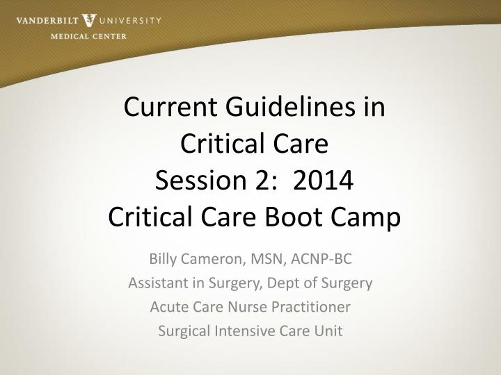 current guidelines in critical care session 2 2014 critical care boot camp n.