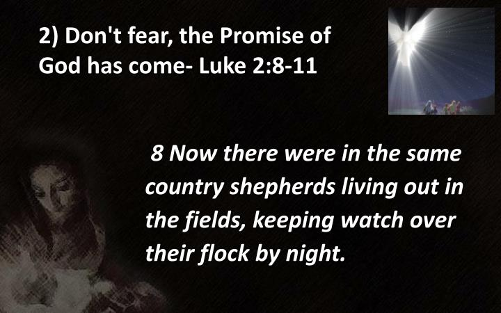 2) Don't fear, the Promise of God has come- Luke 2:8-11
