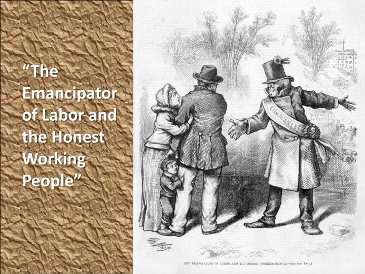 """The Emancipator of Labor and the Honest Working People"""