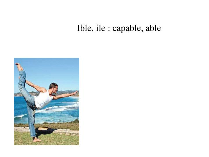 Ible, ile : capable, able