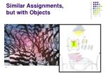 similar assignments but with objects