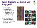 were students motivated and engaged