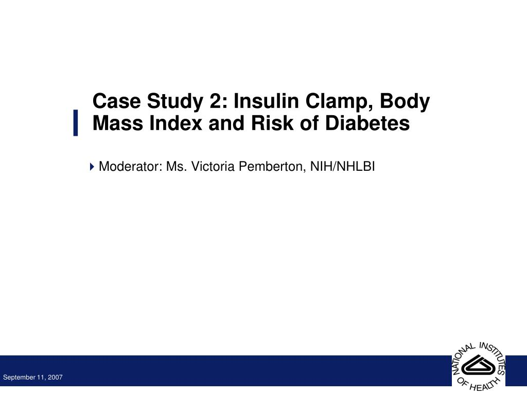 Ppt Case Study 2 Insulin Clamp Body Mass Index And Risk Of Diabetes Powerpoint Presentation Id 5530017