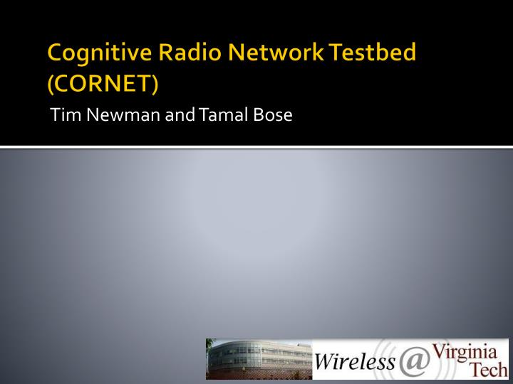 Cognitive Radio Network Testbed (CORNET)