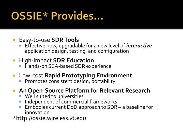 OSSIE* Provides…