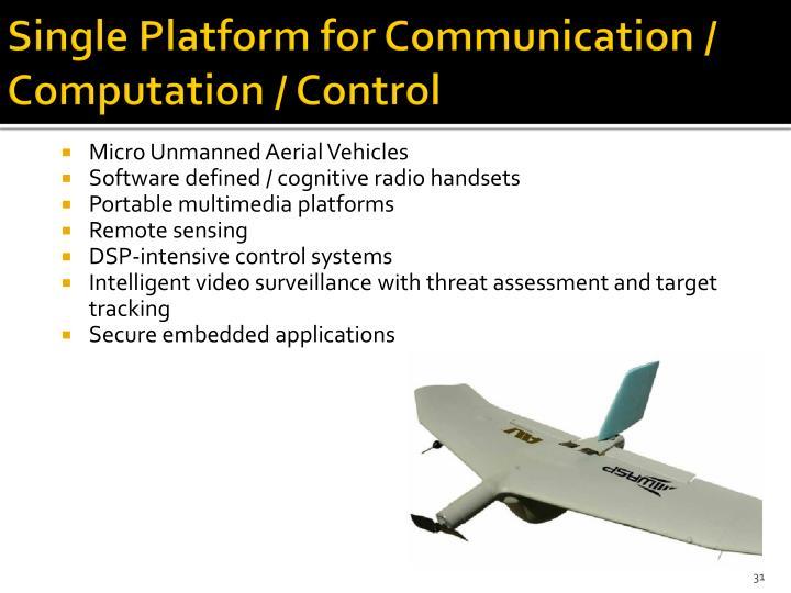 Single Platform for Communication / Computation / Control