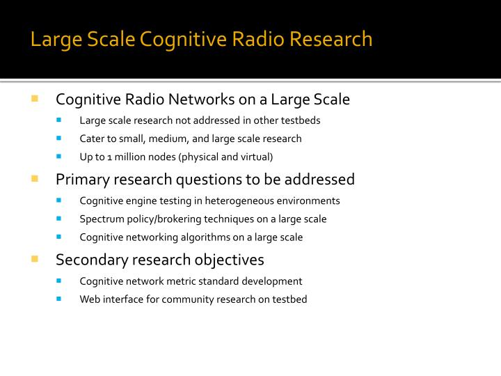 Large Scale Cognitive Radio Research