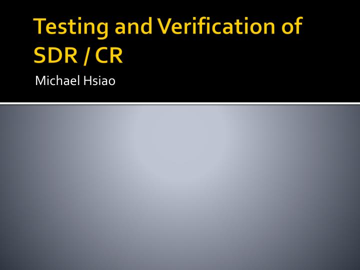 Testing and Verification of SDR / CR