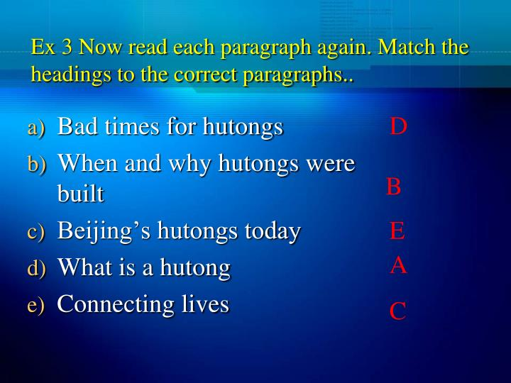 Ex 3 Now read each paragraph again. Match the headings to the correct paragraphs..
