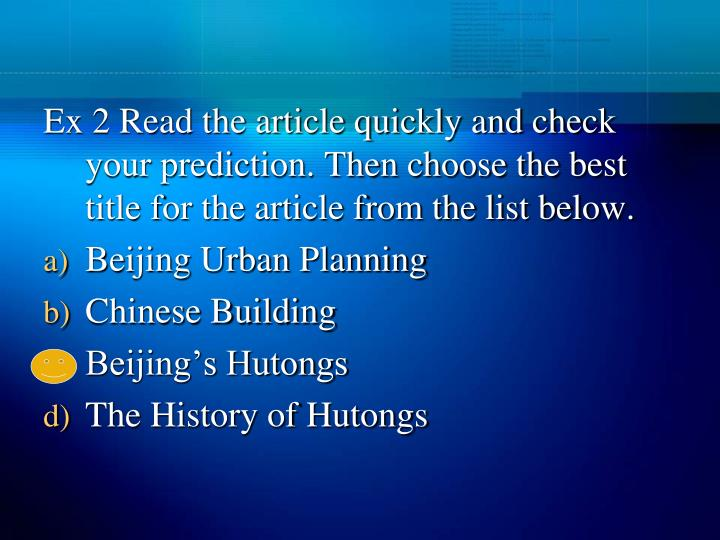 Ex 2 Read the article quickly and check your prediction. Then choose the best title for the article from the list below.