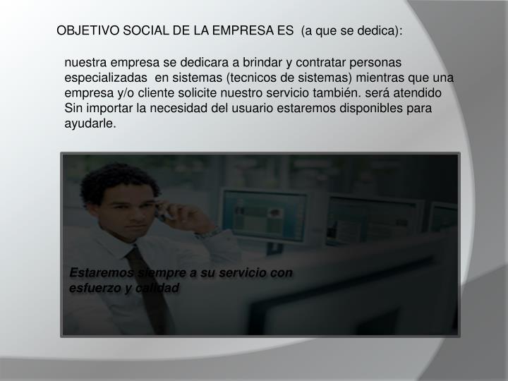 OBJETIVO SOCIAL DE LA EMPRESA ES  (a que se dedica):