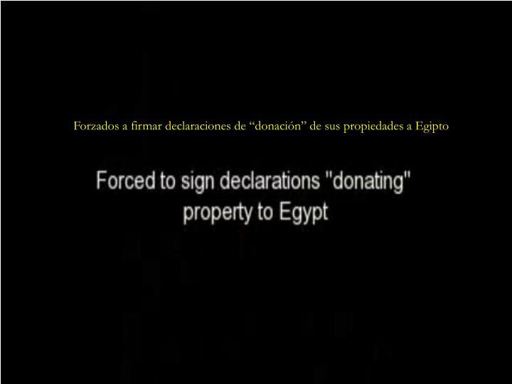 """Forzados a firmar declaraciones de """"donación"""" de sus propiedades a Egipto"""