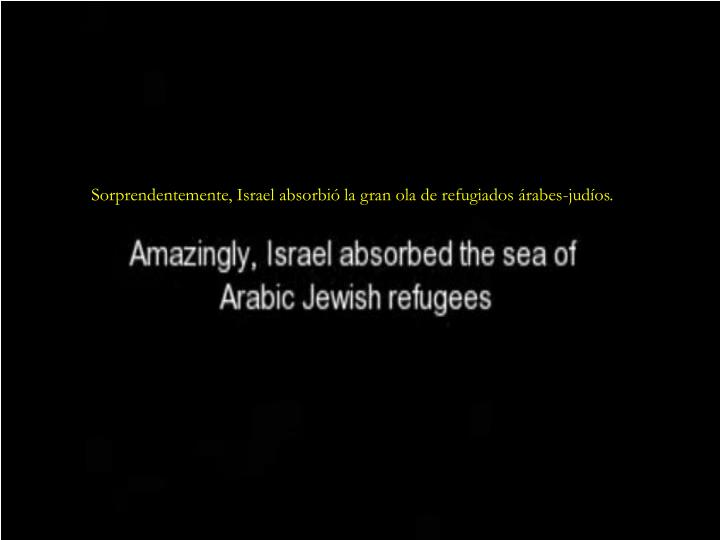 Sorprendentemente, Israel absorbió la gran ola de refugiados árabes-judíos.