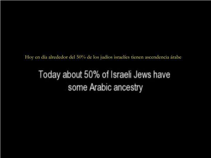 Hoy en día alrededor del 50% de los judíos israelíes tienen ascendencia árabe
