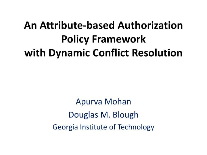 an attribute based authorization policy framework with dynamic conflict resolution n.