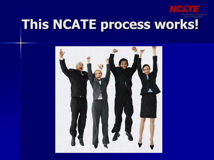 This NCATE process works!