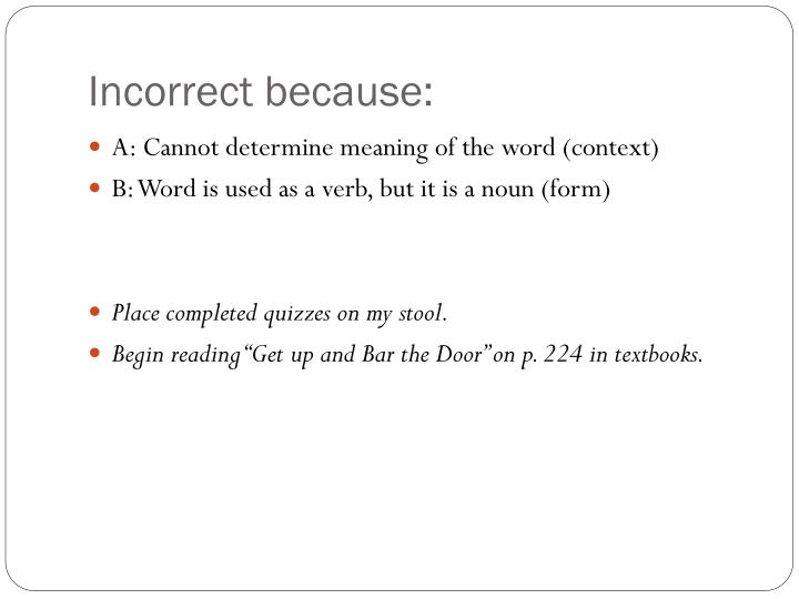 Incorrect because: