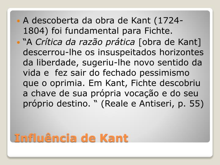 A descoberta da obra de Kant (1724-1804) foi fundamental para Fichte.
