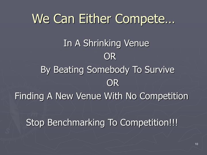 We Can Either Compete…