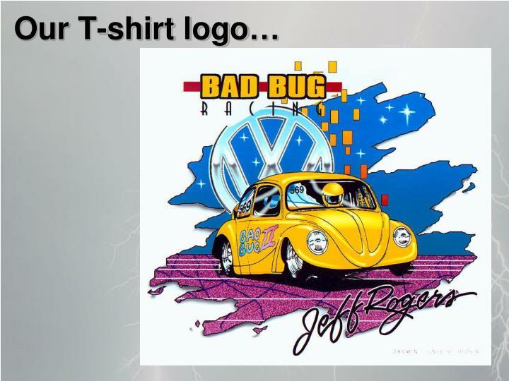 Our T-shirt logo…