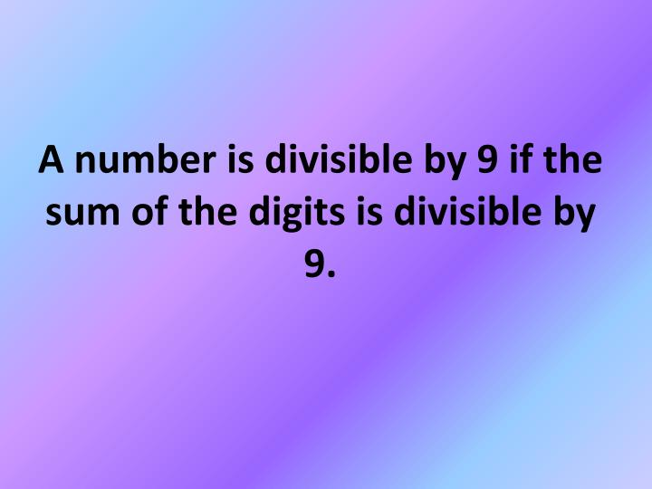 A number is divisible by 9 if the sum of the digits is divisible by 9.