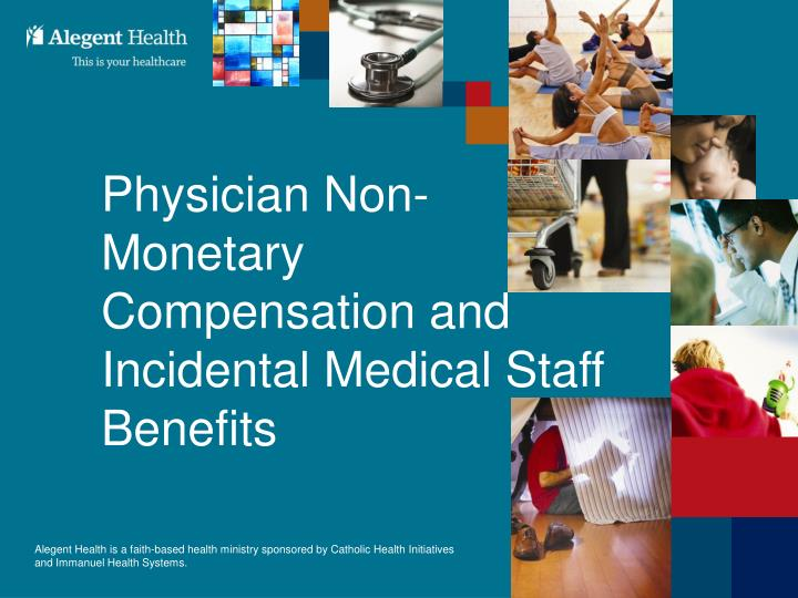 physician non monetary compensation and incidental medical staff benefits n.