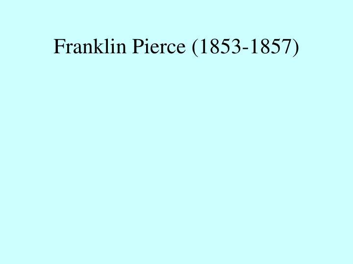 Franklin Pierce (1853-1857)