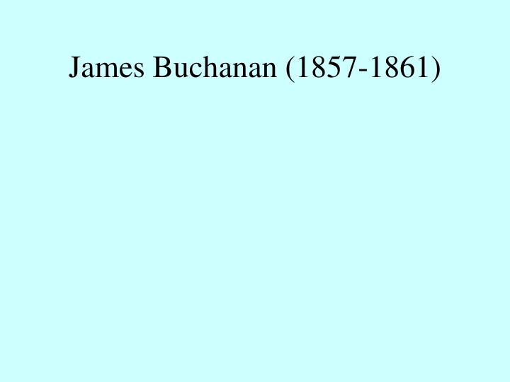 James Buchanan (1857-1861)