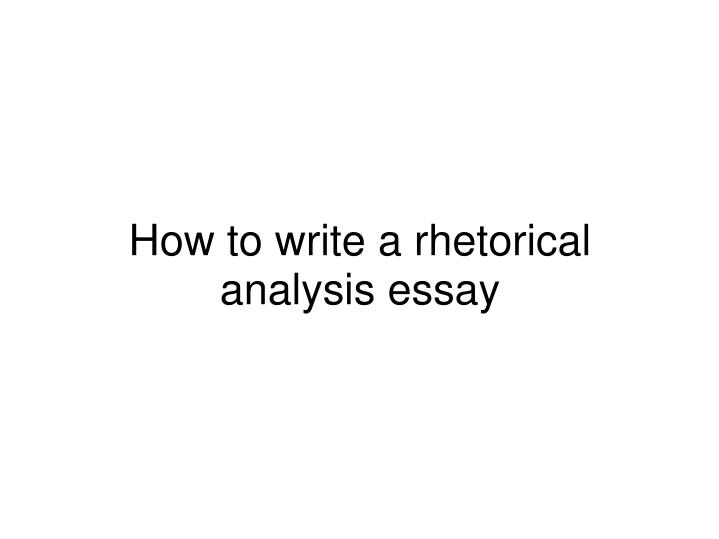 how do you write a rhetorical analysis essay Outlining a rhetorical analysis essay  do you make yourself clear in each of the  we do understand that writing your first rhetorical essay analysis is.