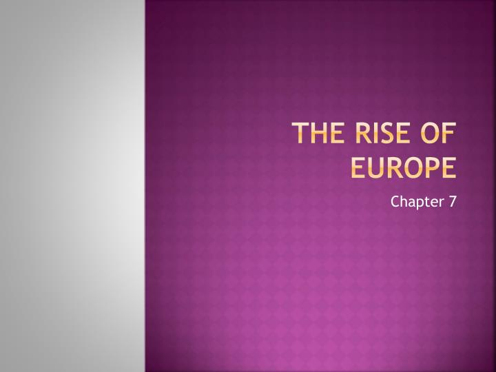 the rise of europe Start studying chapter 8 the rise of europe learn vocabulary, terms, and more with flashcards, games, and other study tools.