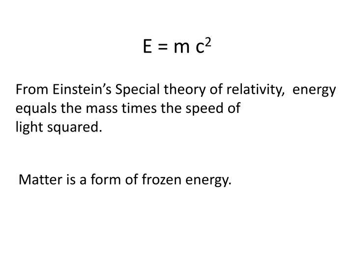 E = m c