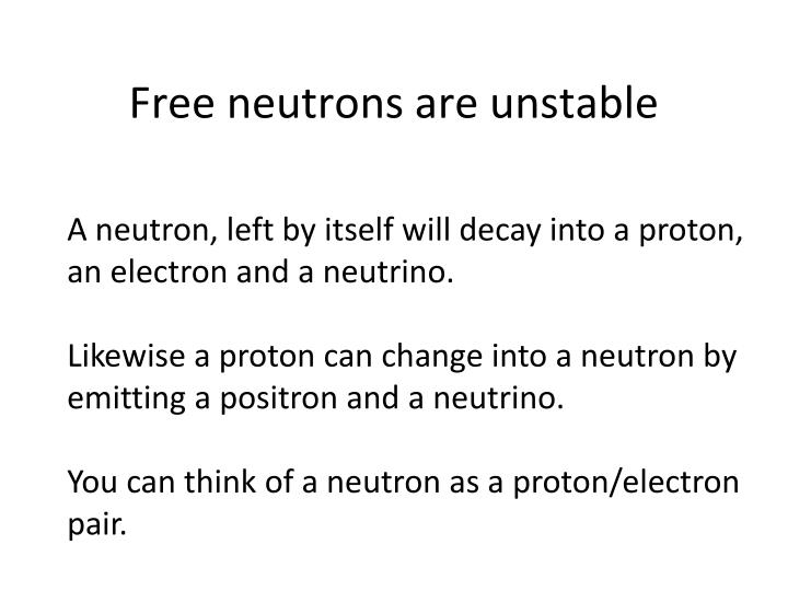 Free neutrons are unstable