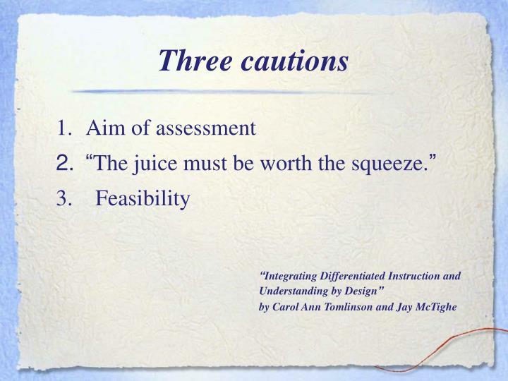 Three cautions
