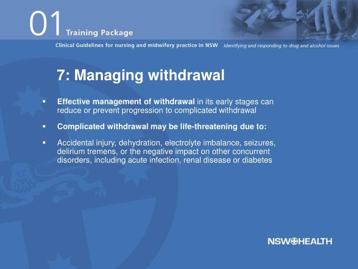 7: Managing withdrawal