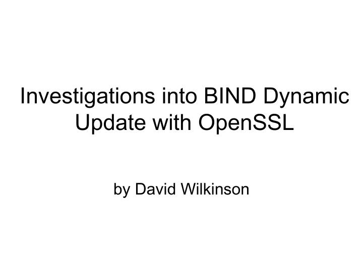 PPT - Investigations into BIND Dynamic Update with OpenSSL
