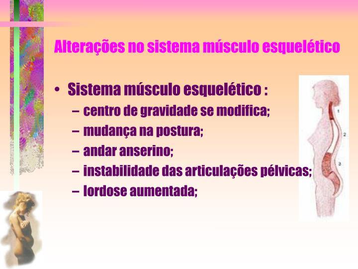 Alterações no sistema músculo esquelético
