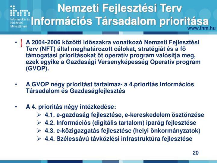 A 2004-2006 közötti időszakra vonatkozó Nemzeti Fejlesztési Terv (NFT) által meghatározott célokat, stratégiát és a fő támogatási prioritásokat öt operatív program valósítja meg, ezek egyike a Gazdasági Versenyképesség Operatív program (GVOP).