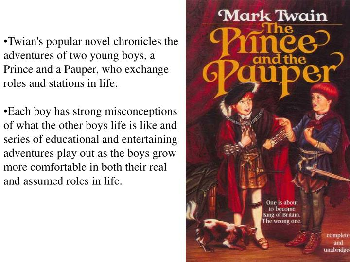 Twian's popular novel chronicles the adventures of two young boys, a Prince and a Pauper, who exchange roles and stations in life.