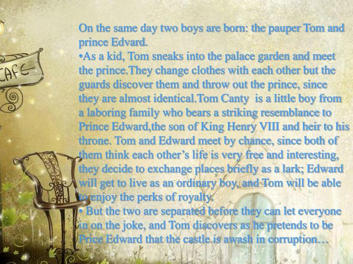 On the same day two boys are born: the pauper Tom and prince Edvard.