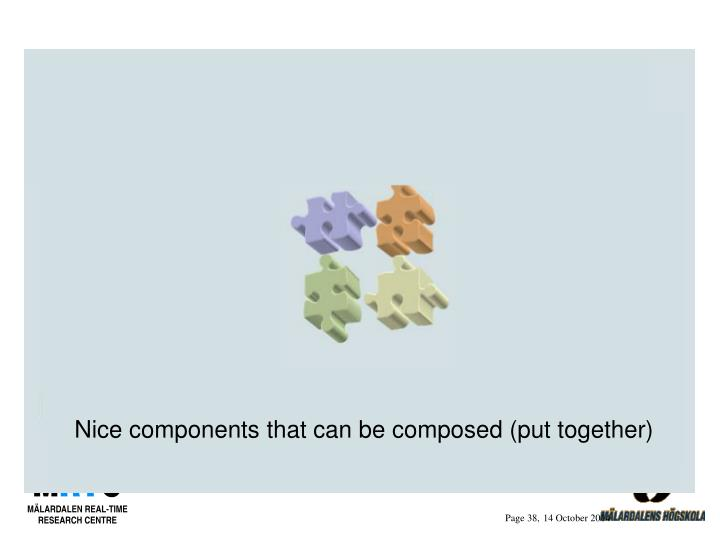 Nice components that can be composed (put together)