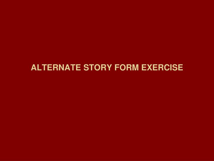 ALTERNATE STORY FORM EXERCISE